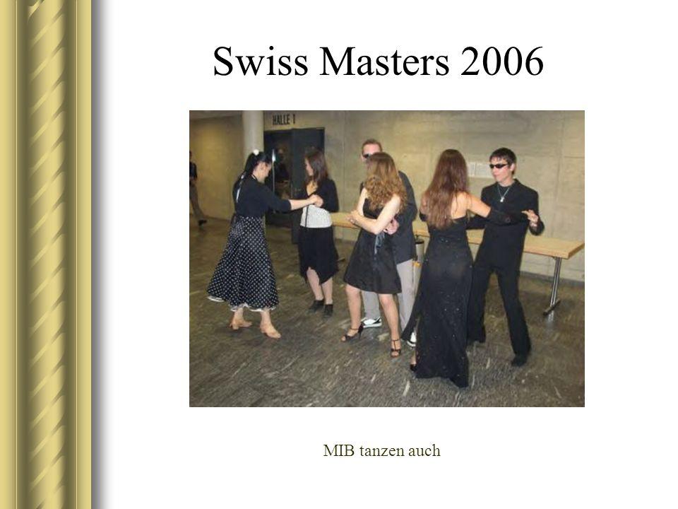 Swiss Masters 2006 MIB tanzen auch