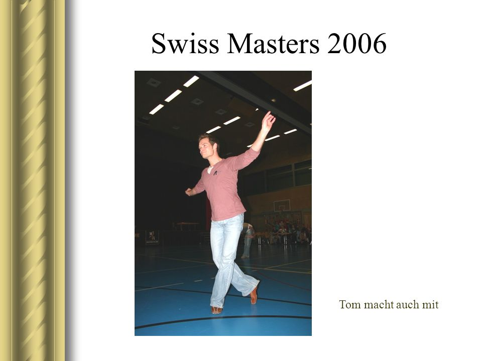 Swiss Masters 2006 Tom macht auch mit