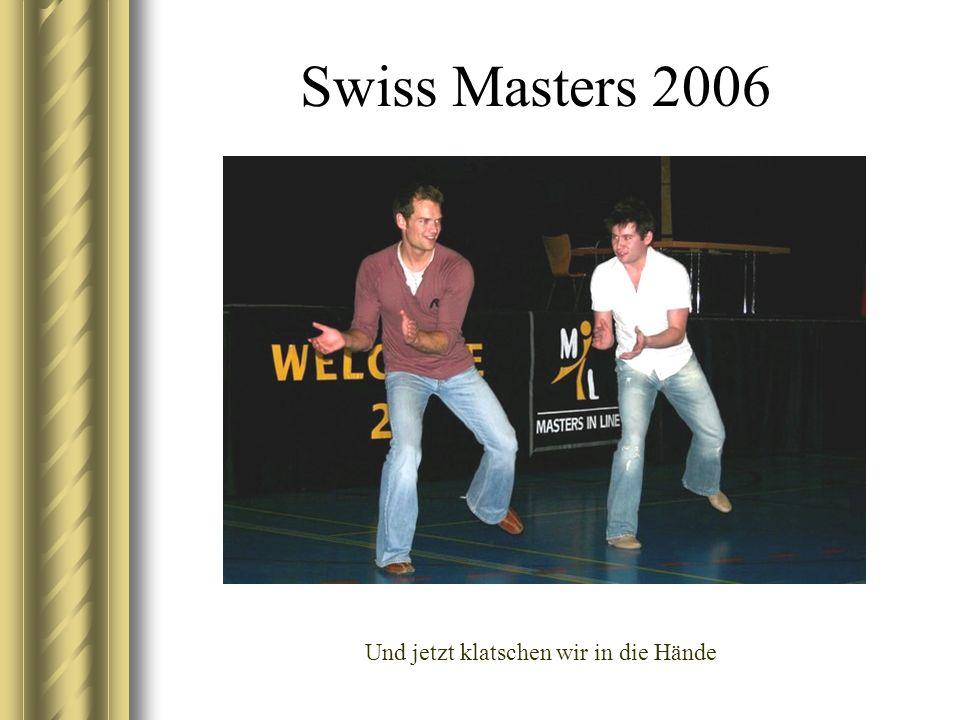 Swiss Masters 2006 Und jetzt klatschen wir in die Hände