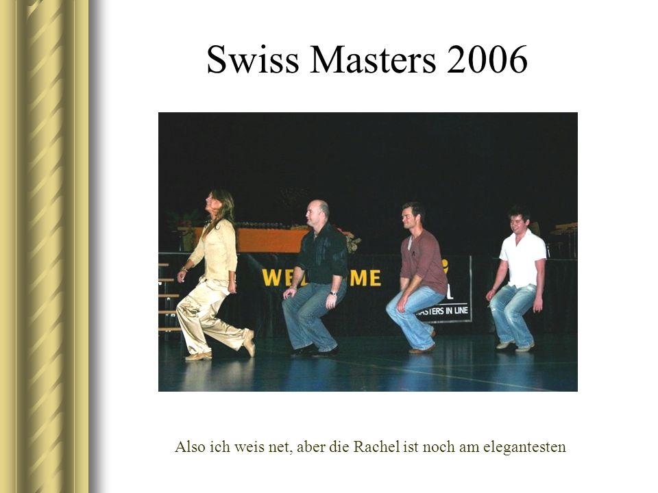 Swiss Masters 2006 Also ich weis net, aber die Rachel ist noch am elegantesten