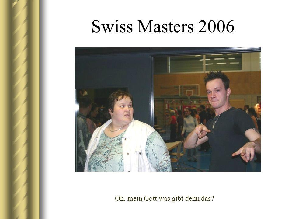 Swiss Masters 2006 Oh, mein Gott was gibt denn das