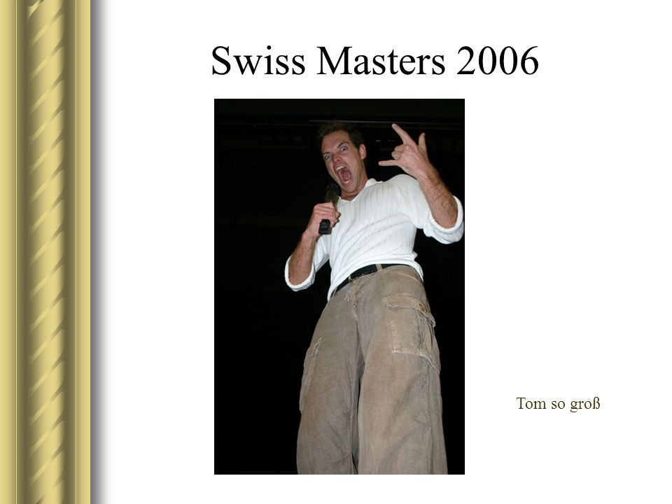 Swiss Masters 2006 Tom so groß