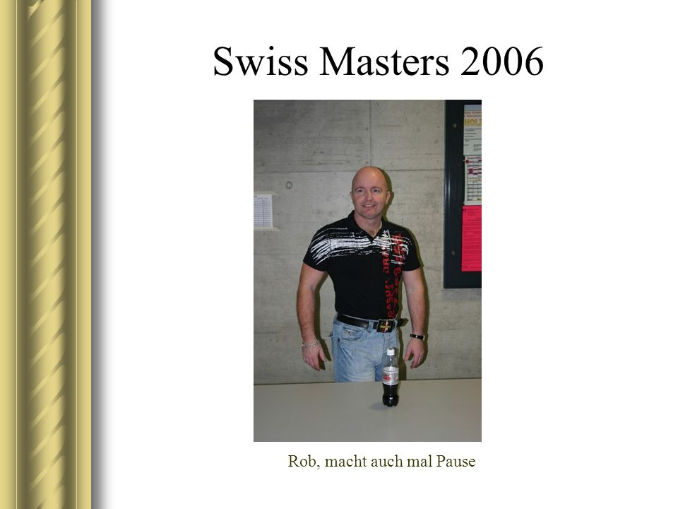 Swiss Masters 2006 Rob, macht auch mal Pause