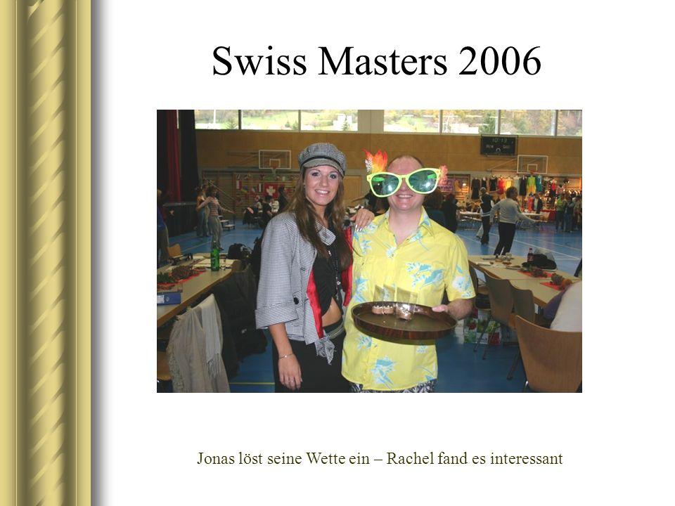 Swiss Masters 2006 Jonas löst seine Wette ein – Rachel fand es interessant