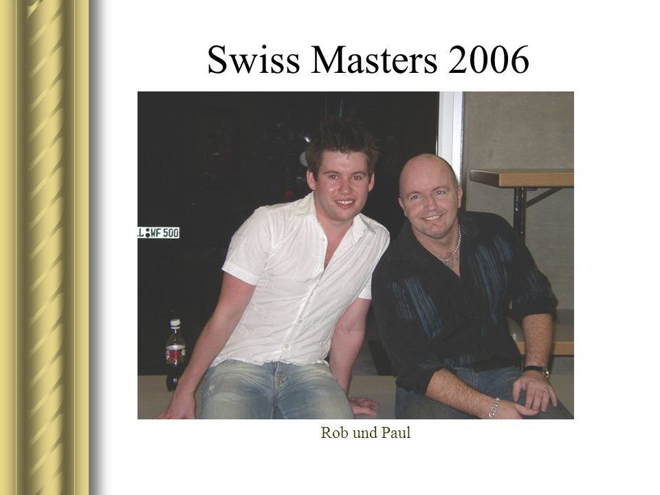 Swiss Masters 2006 Rob und Paul