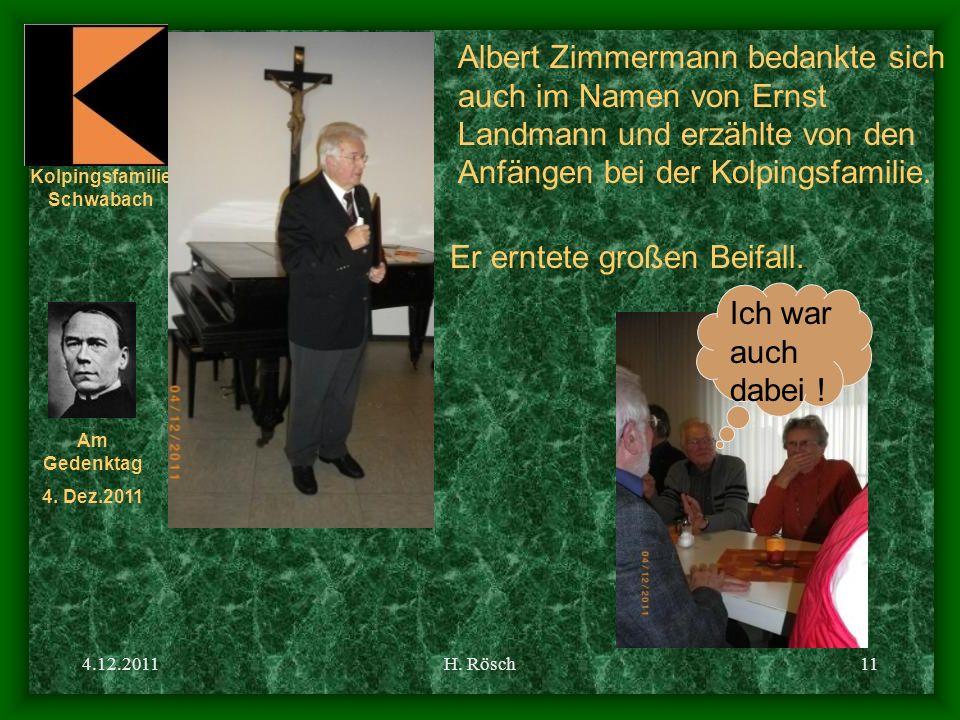 Kolpingsfamilie Schwabach Am Gedenktag 4. Dez.2011 4.12.2011H. Rösch11 Albert Zimmermann bedankte sich auch im Namen von Ernst Landmann und erzählte v