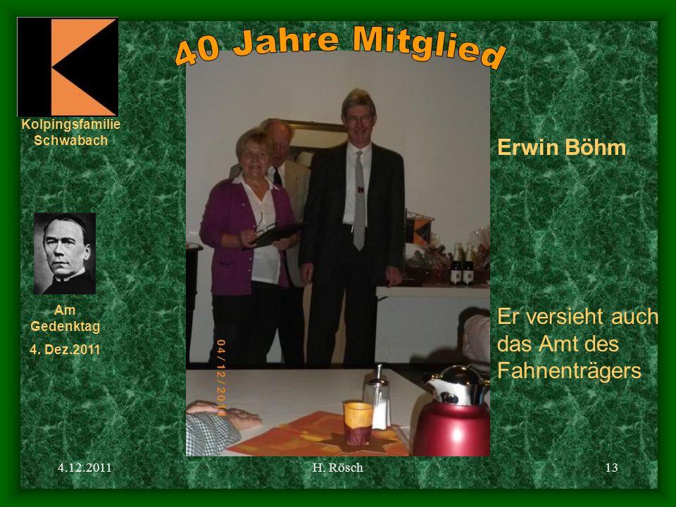 Kolpingsfamilie Schwabach Am Gedenktag 4. Dez.2011 4.12.2011H. Rösch13 Erwin Böhm Er versieht auch das Amt des Fahnenträgers