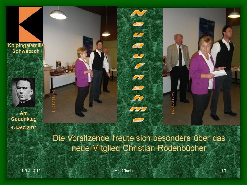 Kolpingsfamilie Schwabach Am Gedenktag 4. Dez.2011 4.12.2011H. Rösch15 Die Vorsitzende freute sich besonders über das neue Mitglied Christian Rodenbüc