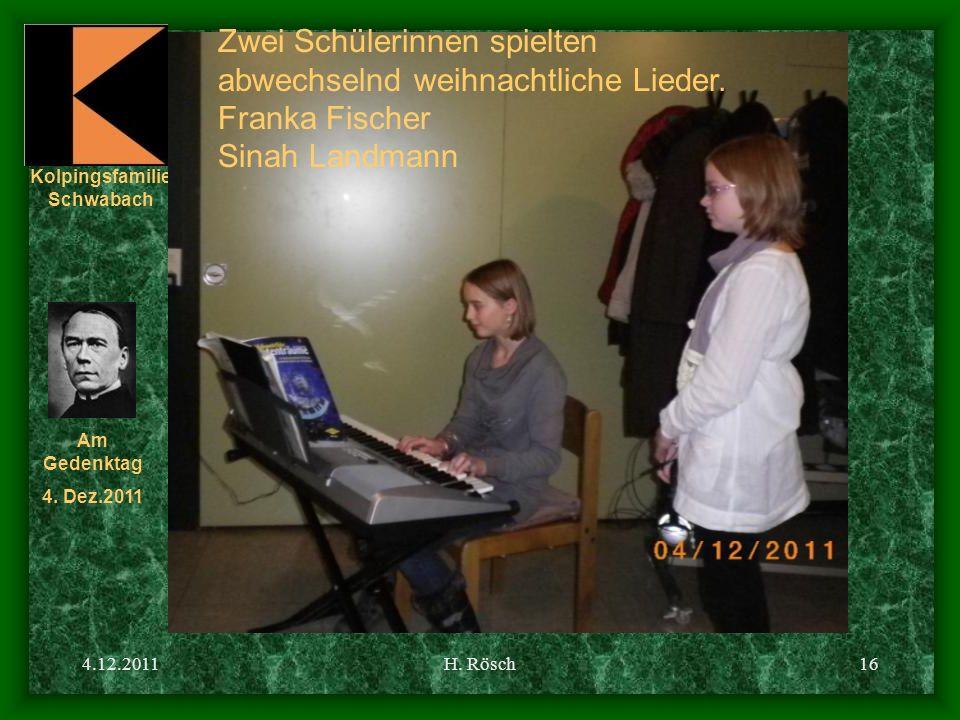Kolpingsfamilie Schwabach Am Gedenktag 4. Dez.2011 4.12.2011H. Rösch16 Zwei Schülerinnen spielten abwechselnd weihnachtliche Lieder. Franka Fischer Si