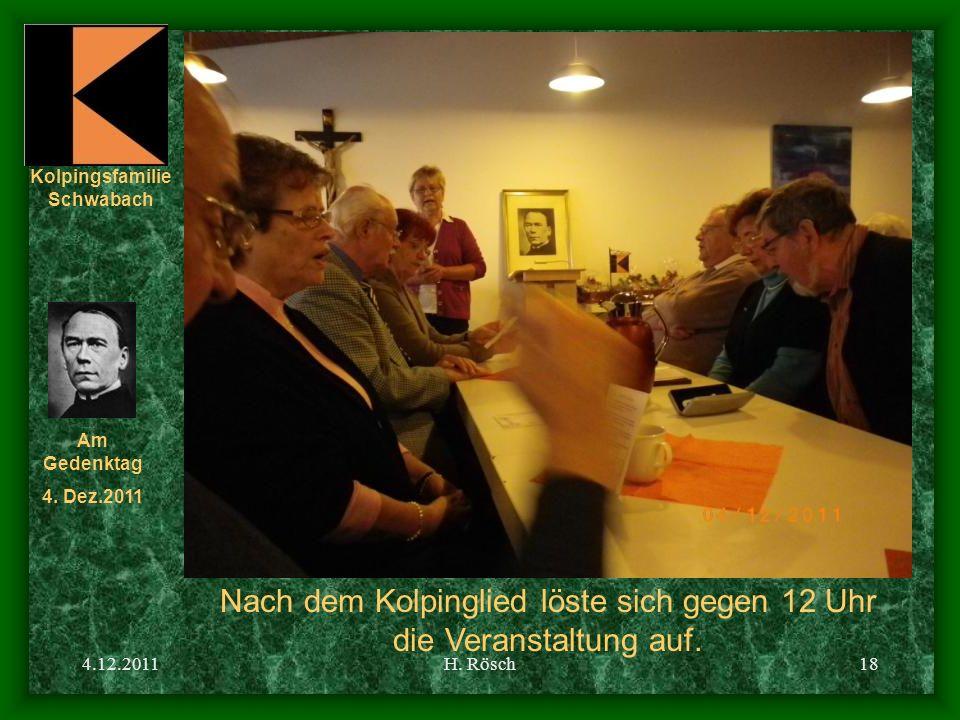 Kolpingsfamilie Schwabach Am Gedenktag 4. Dez.2011 4.12.2011H. Rösch18 Nach dem Kolpinglied löste sich gegen 12 Uhr die Veranstaltung auf.