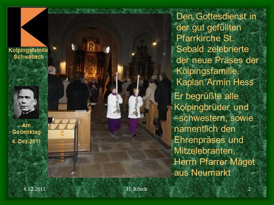 Kolpingsfamilie Schwabach Am Gedenktag 4. Dez.2011 4.12.2011H. Rösch2 Den Gottesdienst in der gut gefüllten Pfarrkirche St. Sebald zelebrierte der neu