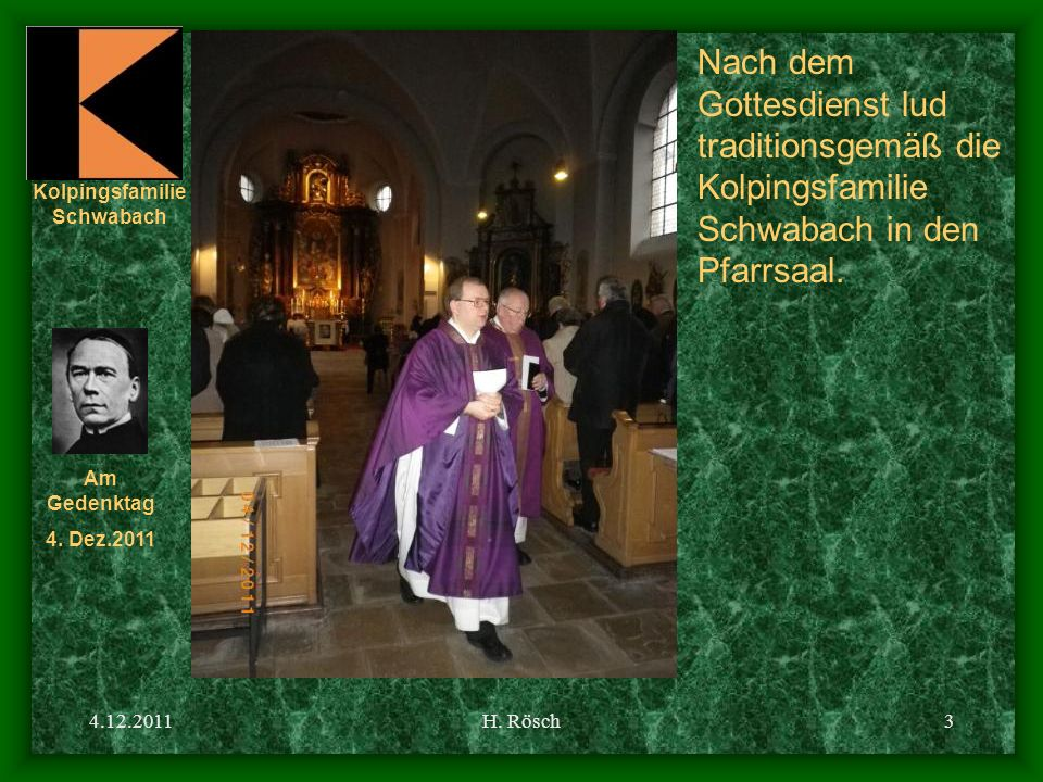 Kolpingsfamilie Schwabach Am Gedenktag 4. Dez.2011 4.12.2011H. Rösch3 Nach dem Gottesdienst lud traditionsgemäß die Kolpingsfamilie Schwabach in den P