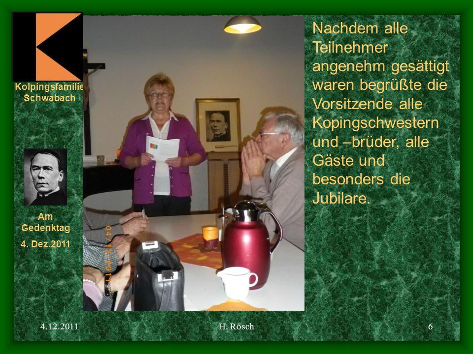 Kolpingsfamilie Schwabach Am Gedenktag 4. Dez.2011 4.12.2011H. Rösch6 Nachdem alle Teilnehmer angenehm gesättigt waren begrüßte die Vorsitzende alle K
