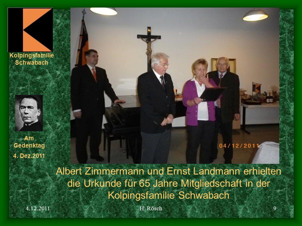 Kolpingsfamilie Schwabach Am Gedenktag 4. Dez.2011 4.12.2011H. Rösch9 Albert Zimmermann und Ernst Landmann erhielten die Urkunde für 65 Jahre Mitglied