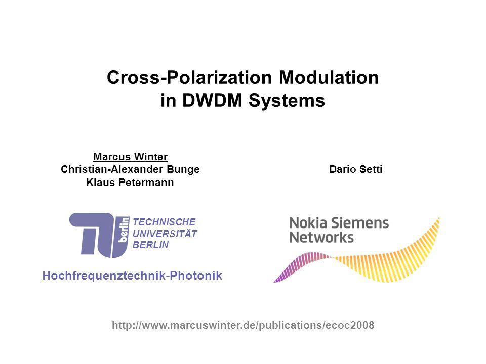 Cross-Polarization Modulation in DWDM Systems Marcus Winter Christian-Alexander Bunge Klaus Petermann Hochfrequenztechnik-Photonik TECHNISCHE UNIVERSITÄT BERLIN Dario Setti http://www.marcuswinter.de/publications/ecoc2008