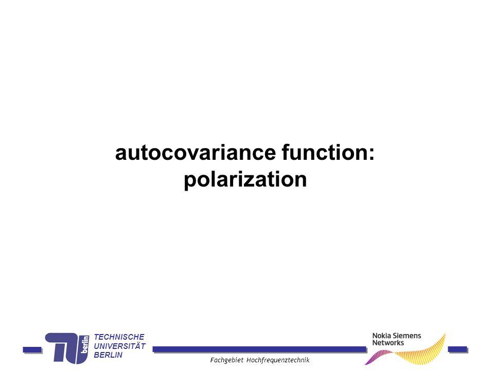 TECHNISCHE UNIVERSITÄT BERLIN Fachgebiet Hochfrequenztechnik autocovariance function: polarization