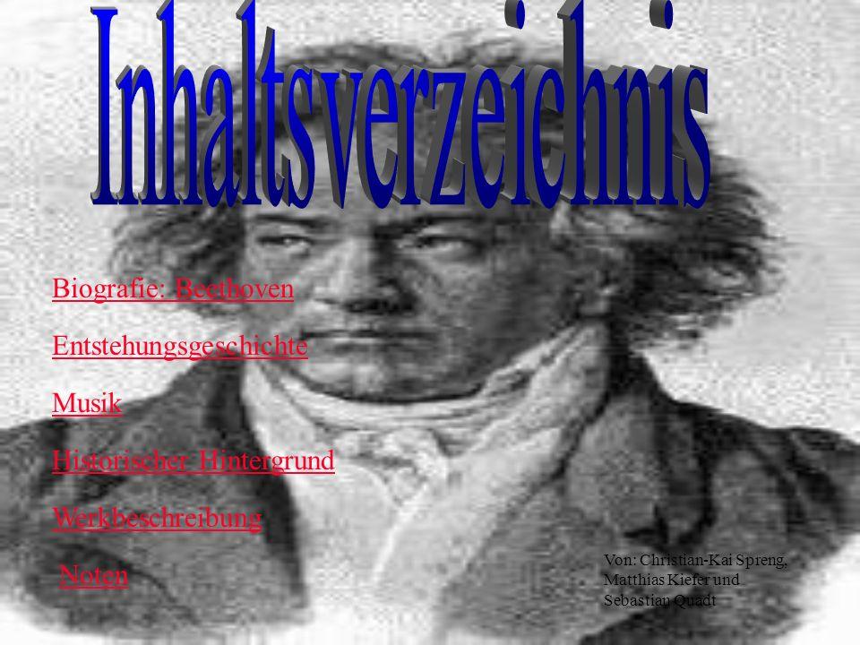 Biografie: Beethoven Entstehungsgeschichte Musik Historischer Hintergrund Werkbeschreibung Noten Von: Christian-Kai Spreng, Matthias Kiefer und Sebast