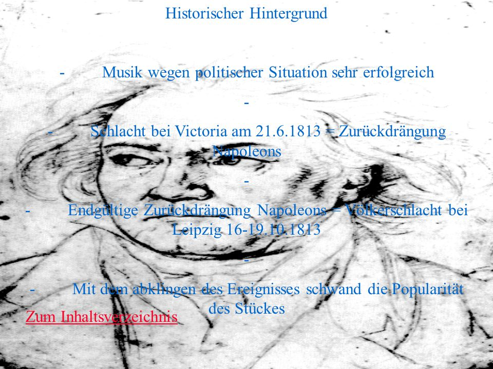 Historischer Hintergrund - Musik wegen politischer Situation sehr erfolgreich - - Schlacht bei Victoria am 21.6.1813 = Zurückdrängung Napoleons - - En