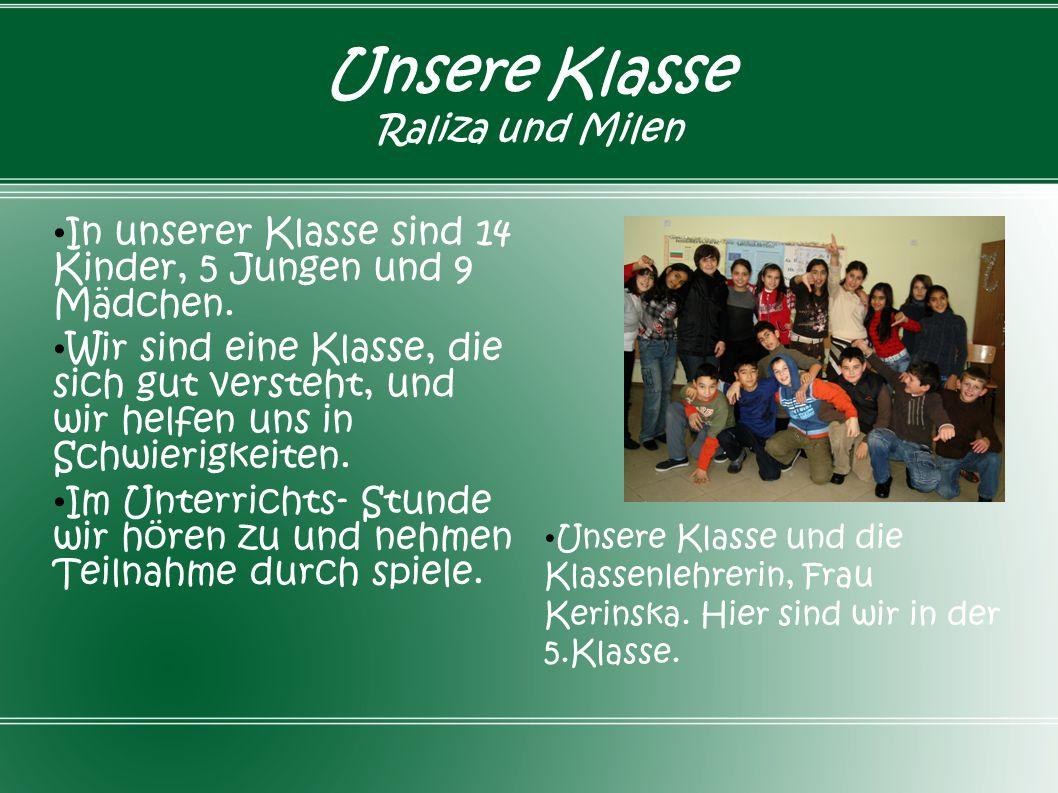 Unsere Klasse Raliza und Milen In unserer Klasse sind 14 Kinder, 5 Jungen und 9 Mädchen. Wir sind eine Klasse, die sich gut versteht, und wir helfen u