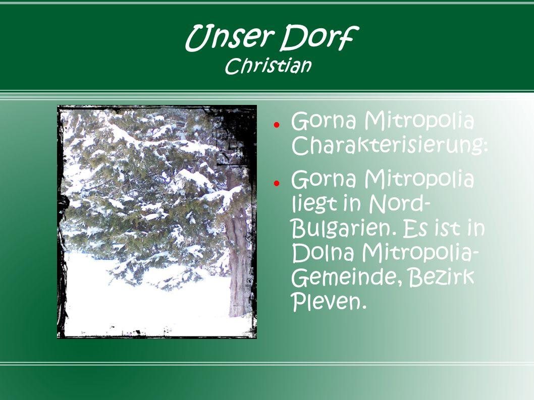 Unser Dorf Christian Gorna Mitropolia Charakterisierung: Gorna Mitropolia liegt in Nord- Bulgarien. Es ist in Dolna Mitropolia- Gemeinde, Bezirk Pleve