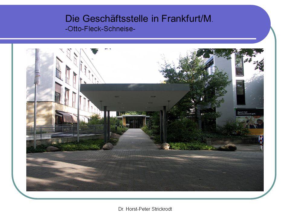 Dr. Horst-Peter Strickrodt Die Geschäftsstelle in Frankfurt/M. -Otto-Fleck-Schneise-
