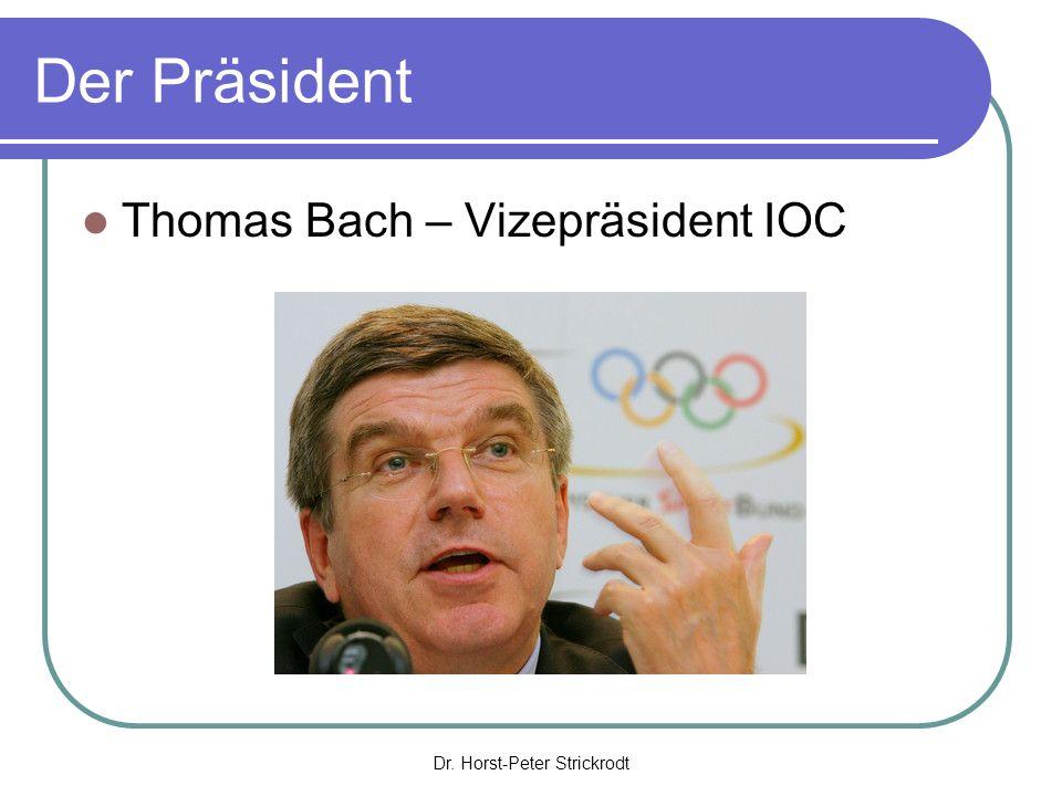 Dr. Horst-Peter Strickrodt Der Präsident Thomas Bach – Vizepräsident IOC