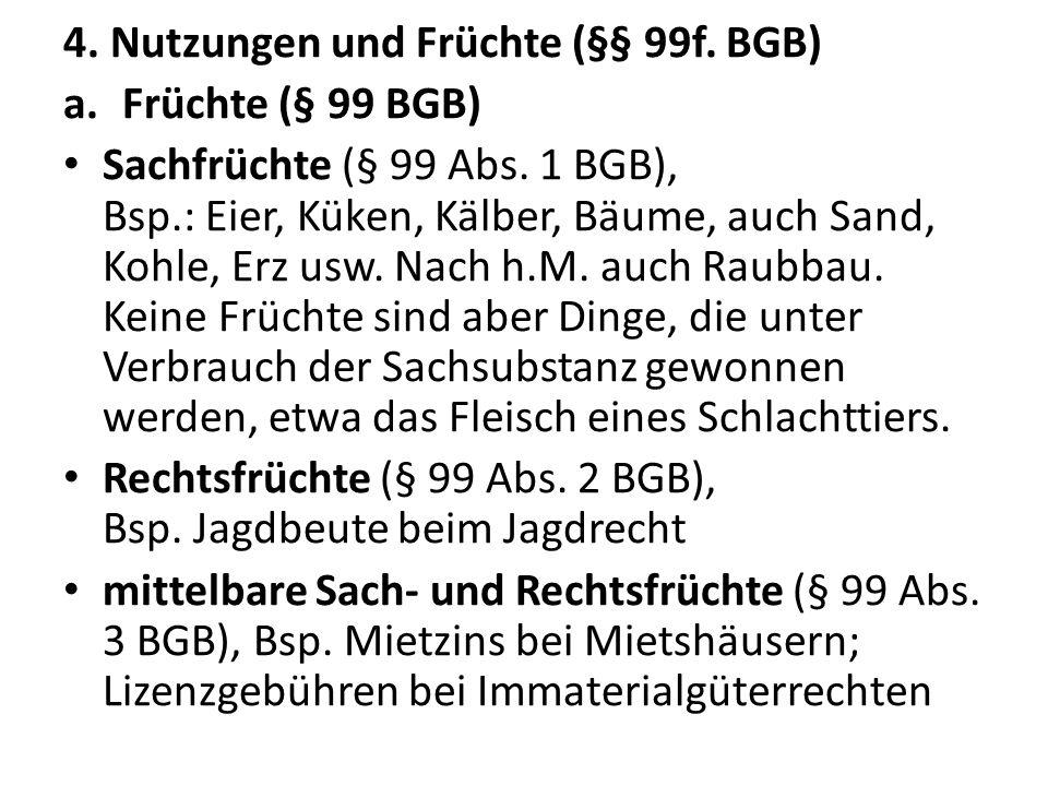 4.Nutzungen und Früchte (§§ 99f. BGB) a.Früchte (§ 99 BGB) Sachfrüchte (§ 99 Abs.