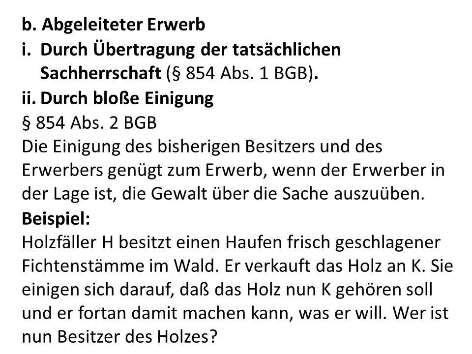 b.Abgeleiteter Erwerb i.Durch Übertragung der tatsächlichen Sachherrschaft (§ 854 Abs.