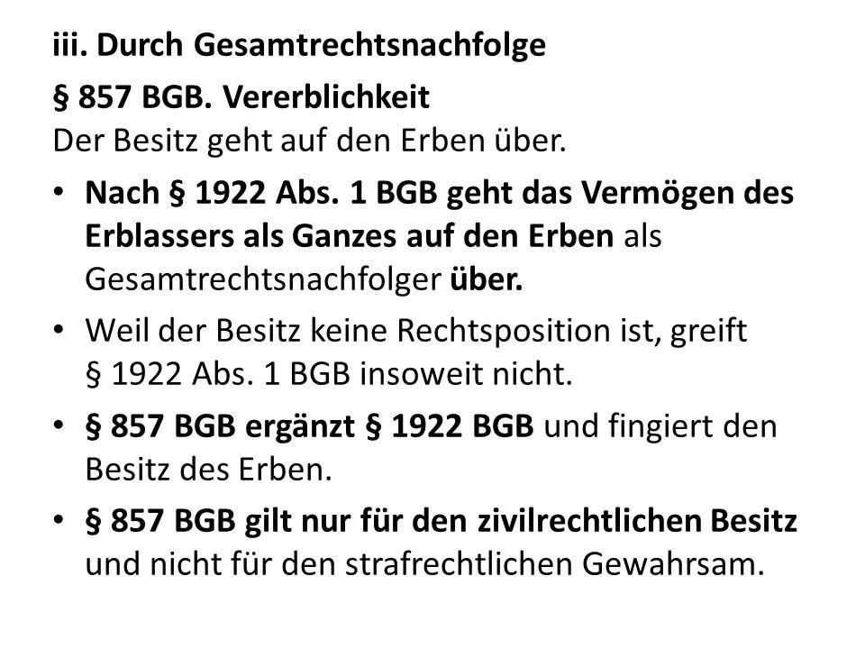 iii.Durch Gesamtrechtsnachfolge § 857 BGB. Vererblichkeit Der Besitz geht auf den Erben über.