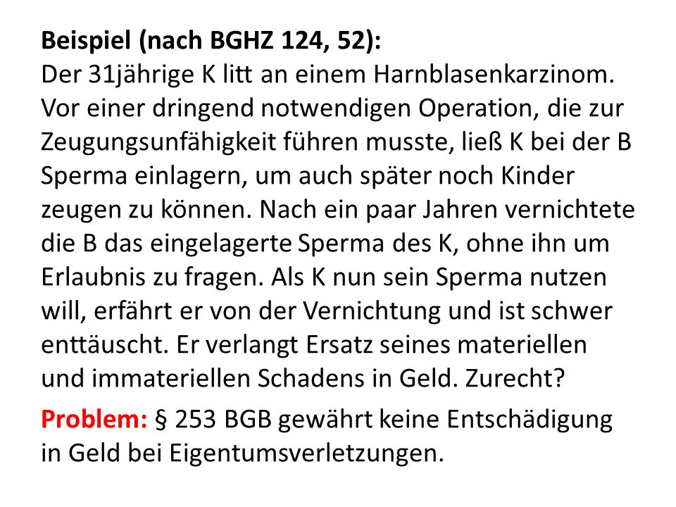 Beispiel (nach BGHZ 124, 52): Der 31jährige K litt an einem Harnblasenkarzinom.