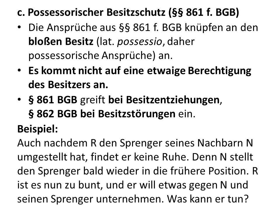 c.Possessorischer Besitzschutz (§§ 861 f. BGB) Die Ansprüche aus §§ 861 f.