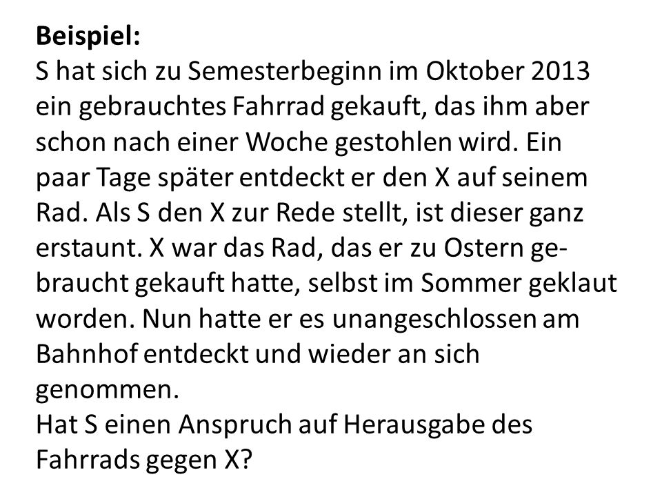Beispiel: S hat sich zu Semesterbeginn im Oktober 2013 ein gebrauchtes Fahrrad gekauft, das ihm aber schon nach einer Woche gestohlen wird.