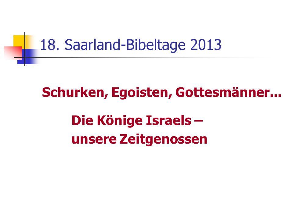 18. Saarland-Bibeltage 2013 Schurken, Egoisten, Gottesmänner... Die Könige Israels – unsere Zeitgenossen