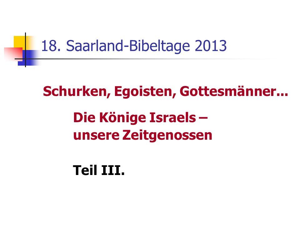 18. Saarland-Bibeltage 2013 Schurken, Egoisten, Gottesmänner... Die Könige Israels – unsere Zeitgenossen Teil III.