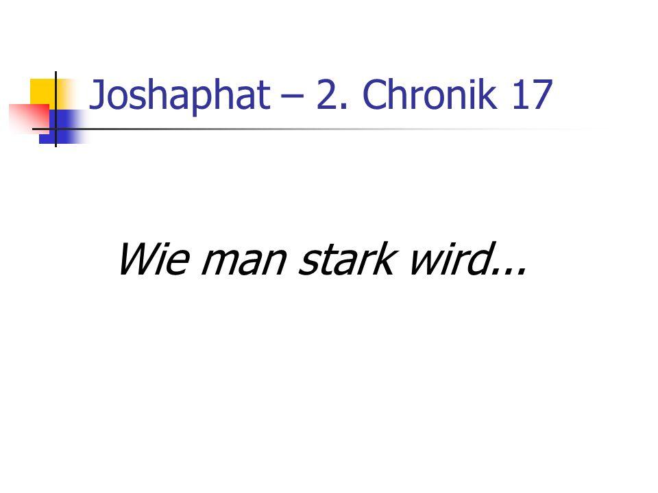 Joshaphat – 2. Chronik 17 Wie man stark wird...