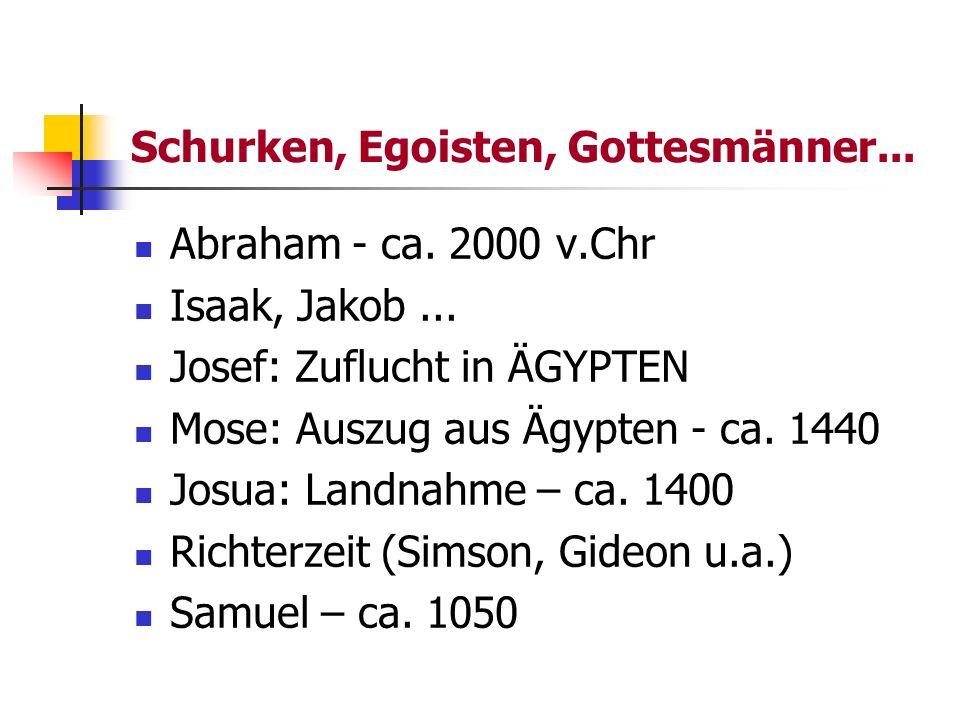 Schurken, Egoisten, Gottesmänner... Abraham - ca. 2000 v.Chr Isaak, Jakob... Josef: Zuflucht in ÄGYPTEN Mose: Auszug aus Ägypten - ca. 1440 Josua: Lan