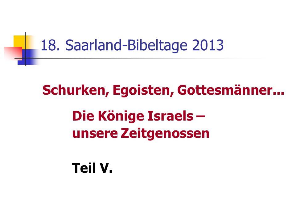 18. Saarland-Bibeltage 2013 Schurken, Egoisten, Gottesmänner... Die Könige Israels – unsere Zeitgenossen Teil V.