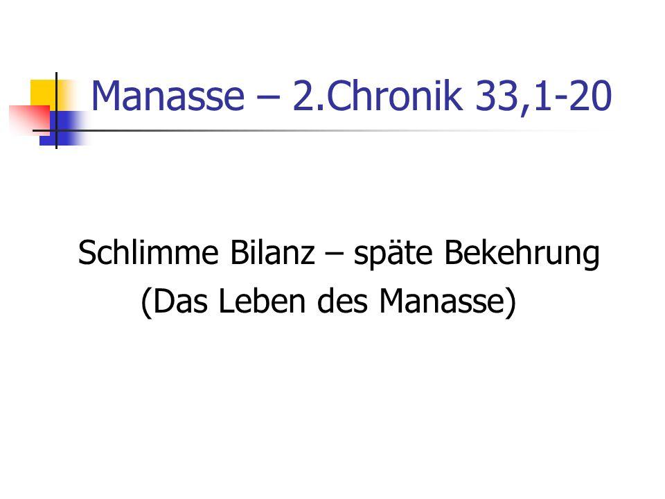 Manasse – 2.Chronik 33,1-20 Schlimme Bilanz – späte Bekehrung (Das Leben des Manasse)