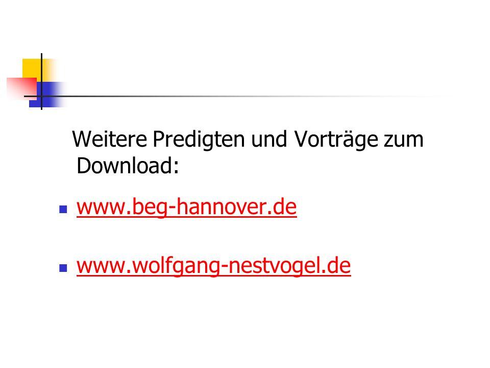 Weitere Predigten und Vorträge zum Download: www.beg-hannover.de www.wolfgang-nestvogel.de