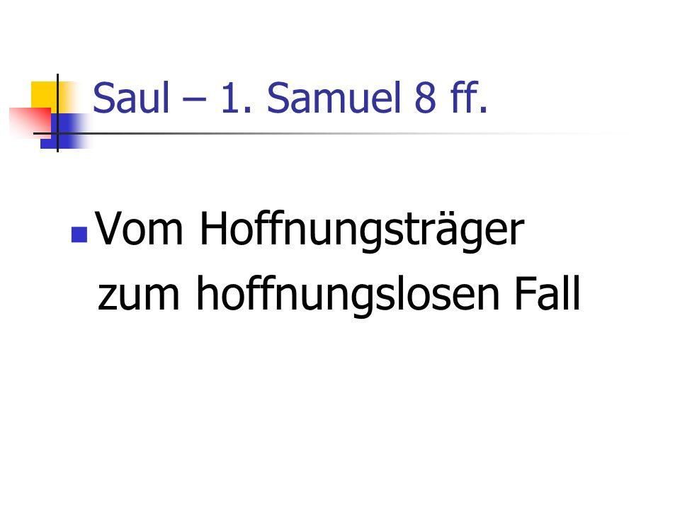 Saul – 1. Samuel 8 ff. Vom Hoffnungsträger zum hoffnungslosen Fall