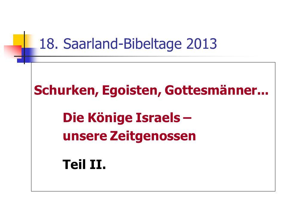 18. Saarland-Bibeltage 2013 Schurken, Egoisten, Gottesmänner... Die Könige Israels – unsere Zeitgenossen Teil II.