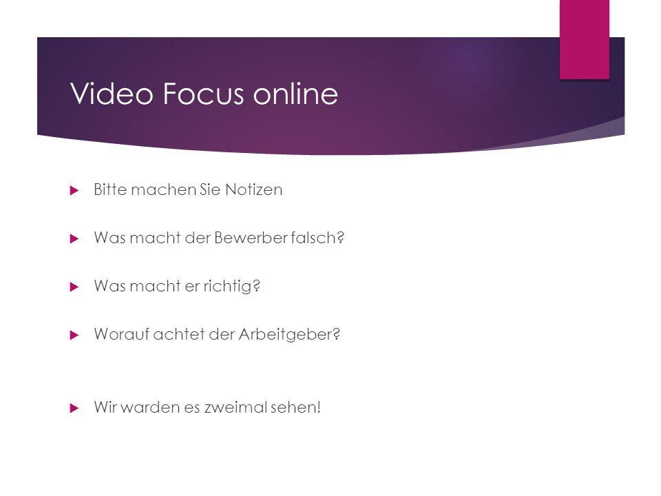 Video Focus online Bitte machen Sie Notizen Was macht der Bewerber falsch? Was macht er richtig? Worauf achtet der Arbeitgeber? Wir warden es zweimal
