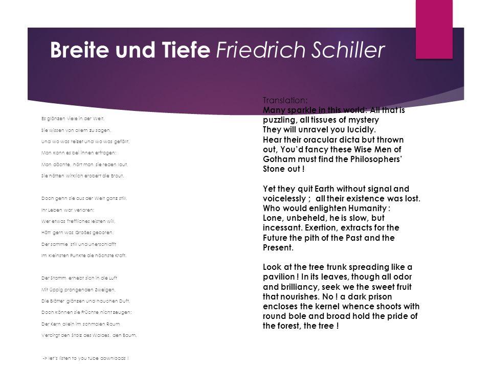 Breite und Tiefe Friedrich Schiller Es glänzen viele in der Welt, Sie wissen von allem zu sagen, Und wo was reizet und wo was gefällt, Man kann es bei