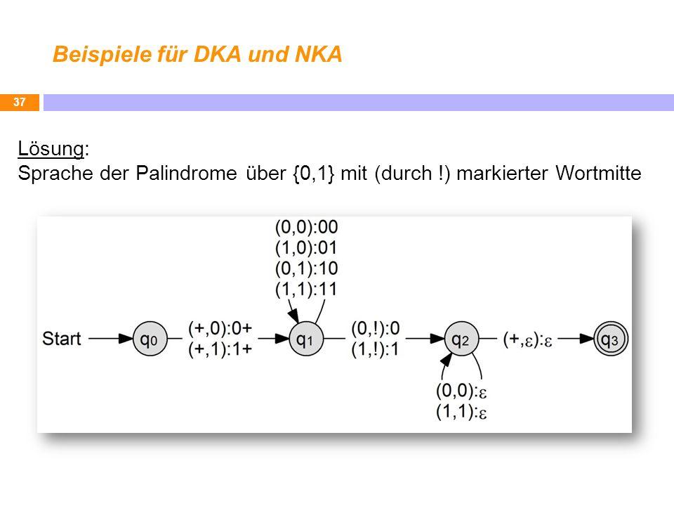 Beispiele für DKA und NKA 37 Lösung: Sprache der Palindrome über {0,1} mit (durch !) markierter Wortmitte