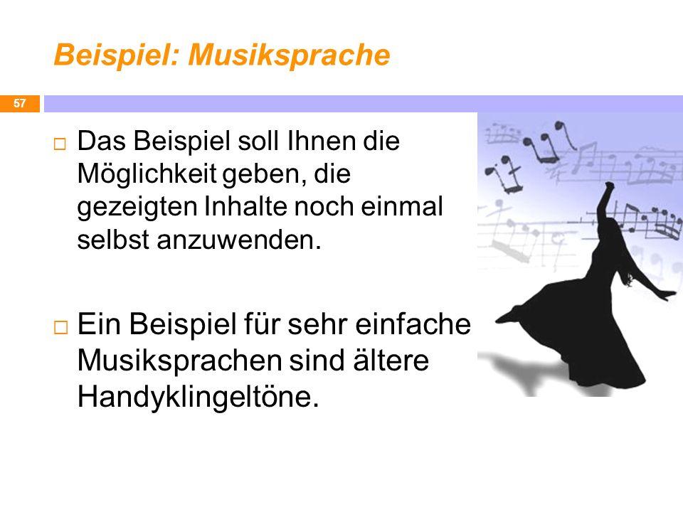 Beispiel: Musiksprache Das Beispiel soll Ihnen die Möglichkeit geben, die gezeigten Inhalte noch einmal selbst anzuwenden. Ein Beispiel für sehr einfa