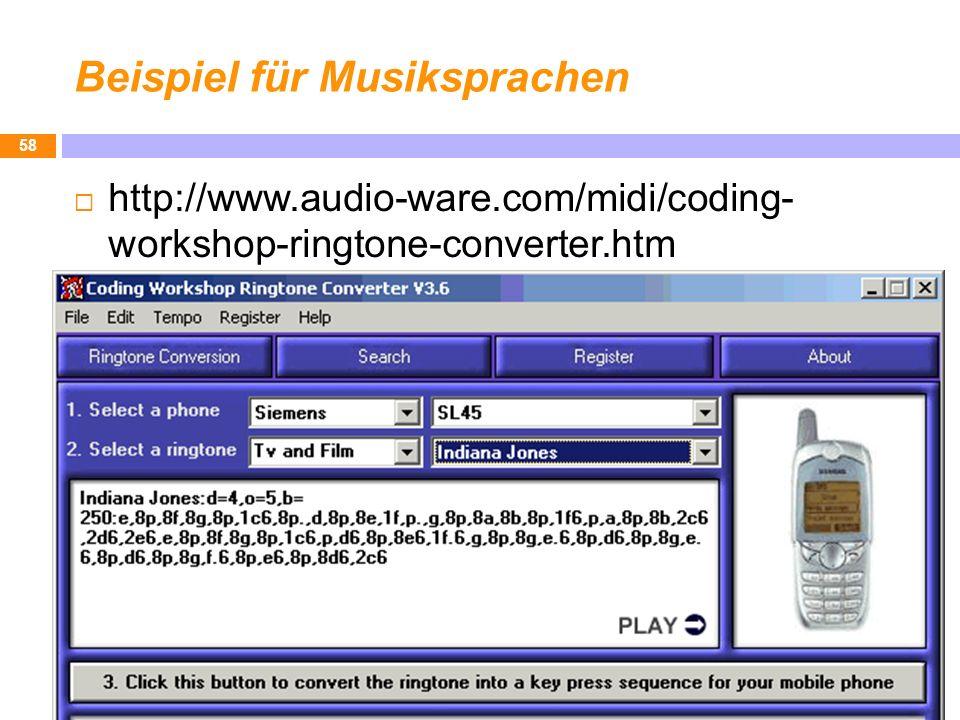 Beispiel für Musiksprachen http://www.audio-ware.com/midi/coding- workshop-ringtone-converter.htm 58