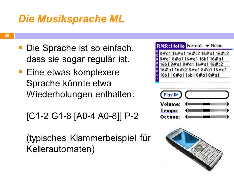 Die Musiksprache ML Die Sprache ist so einfach, dass sie sogar regulär ist. Eine etwas komplexere Sprache könnte etwa Wiederholungen enthalten: [C1-2