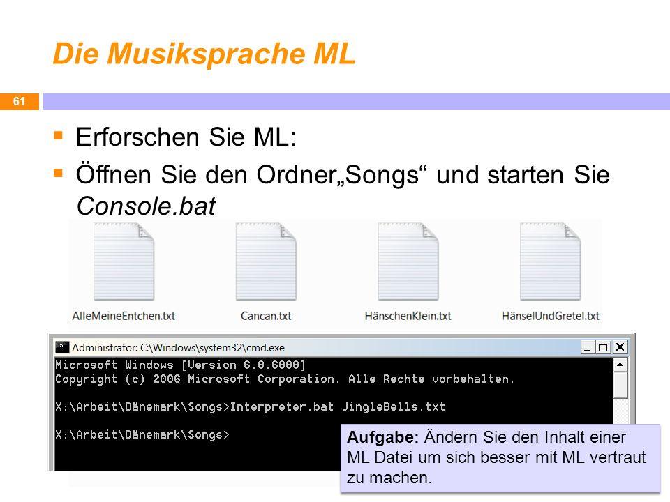 Die Musiksprache ML Erforschen Sie ML: Öffnen Sie den OrdnerSongs und starten Sie Console.bat 61 Aufgabe: Ändern Sie den Inhalt einer ML Datei um sich