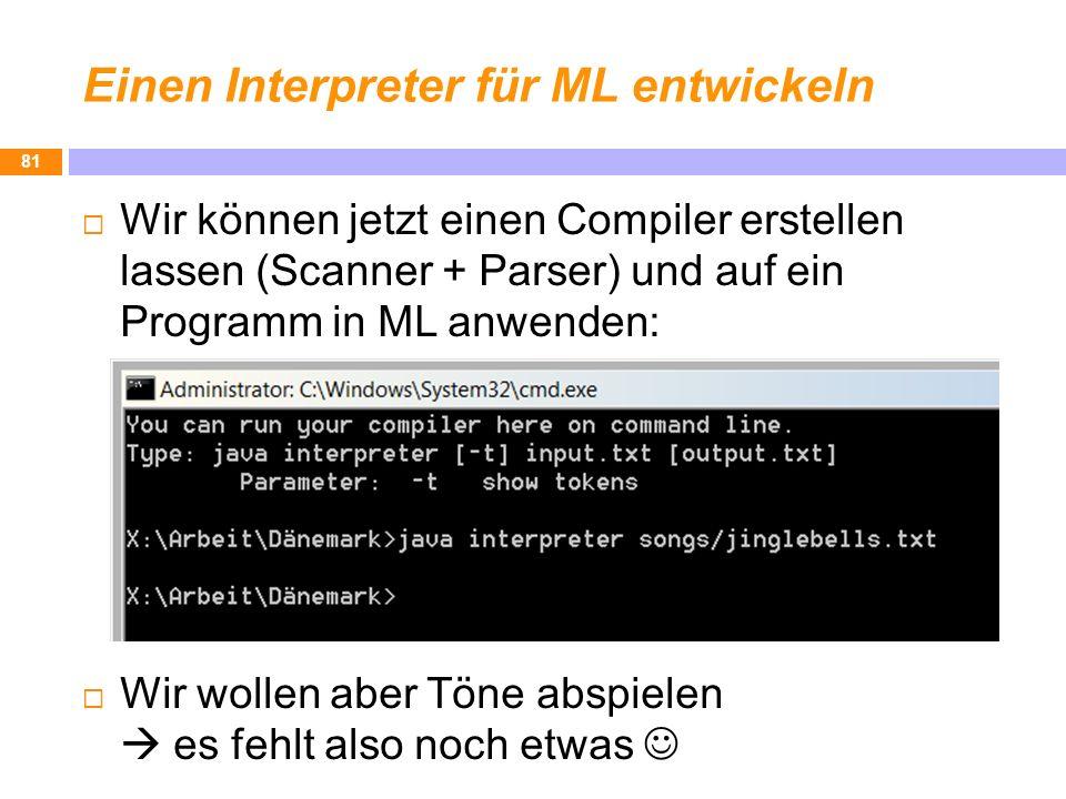 Einen Interpreter für ML entwickeln Wir können jetzt einen Compiler erstellen lassen (Scanner + Parser) und auf ein Programm in ML anwenden: Wir wolle
