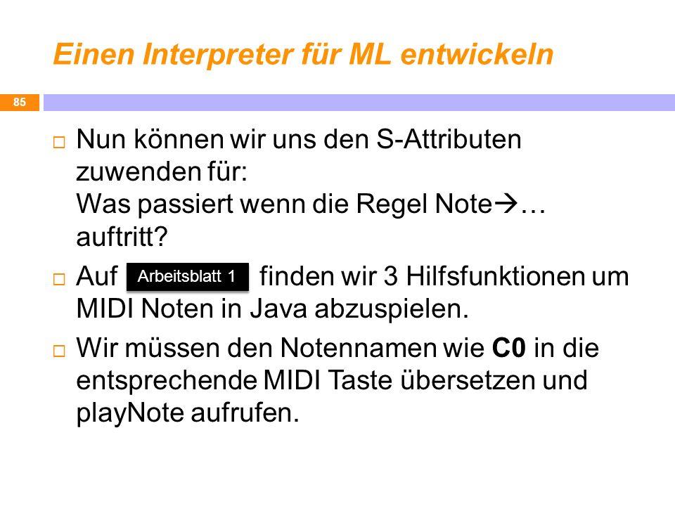 Einen Interpreter für ML entwickeln Nun können wir uns den S-Attributen zuwenden für: Was passiert wenn die Regel Note … auftritt? Auf finden wir 3 Hi